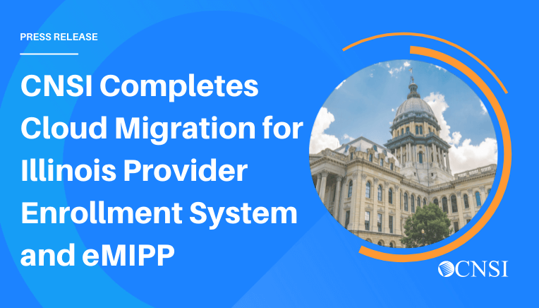 CNSI Completes Cloud Migration for Illinois IMPACT Provider Enrollment System and Electronic Health Record Medicaid Incentive Payment Program
